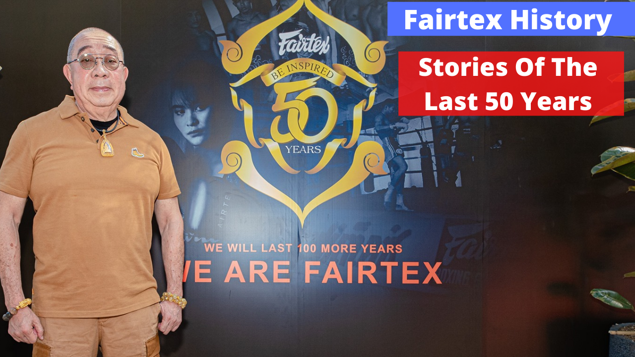 Fairtex History: Stories Of The Last 50 Years